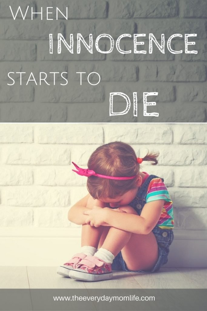 When Innocence Starts To Die - The Everyday Mom Life