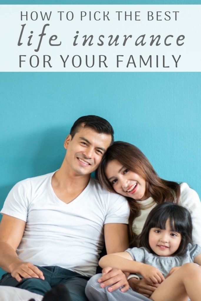 How To Pick The Best Life Insurance Policy For Your Family